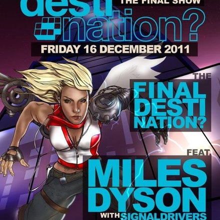 The Final Destination? feat. Miles Dyson (GER), Ambar, 16 December 2011 - After 8 years at the forefront of cutting edge dance music, the award winning...