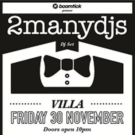 2manydjs, Villa, 30 November 2012 - Their sound and style has been mimicked and imitated a million times (but never bettered) and not to mention pretty...